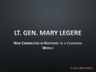 Lt. Gen. Mary Legere - New Capabilities in Response to a Changing World