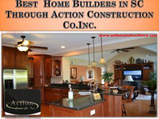 Best  Home Builders in SC Through Action Construction Co.Inc.