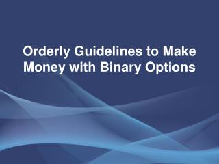 Orderly Guidelines to Make Money with Binary Options
