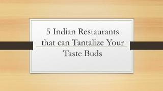 5 Indian Restaurants that can Tantalize Your Taste Buds