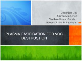 PLASMA GASIFICATION FOR VOC DESTRUCTION