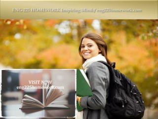 ENG 225 HOMEWORK Inspiring Minds/eng225homework.com