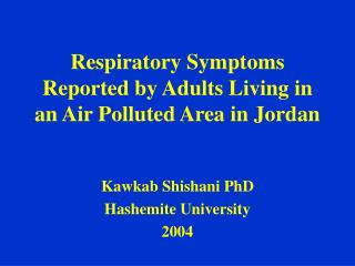 Respiratory Symptoms Reported by Adults Living in an Air Polluted Area in Jordan