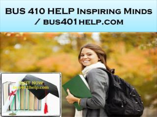 BUS 410 HELP Inspiring Minds / bus401help.com