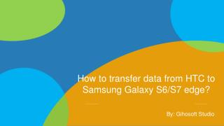How to transfer data from HTC to Samsung Galaxy S6/S7 edge?