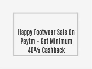 Happy Footwear Sale On Paytm � Get Minimum 40% Cashback