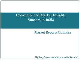 Consumer and Market Insights Suncare in India