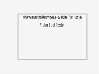 http://menhealthreviews.org/alpha-fuel-testo/