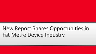 New Report Shares Opportunities in Fat Metre Device Industry