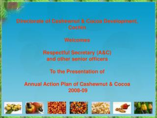 Directorate of Cashewnut  Cocoa Development, Cochin  Welcomes  Respectful Secretary AC  and other senior officers   To t