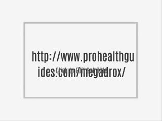 http://www.prohealthguides.com/megadrox/
