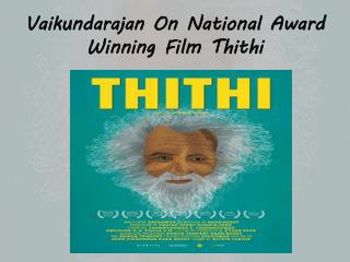 Vaikundarajan On National Award Winning Film Thithi