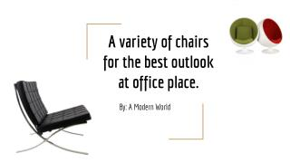 A variety of chairs for the best outlook at office place.