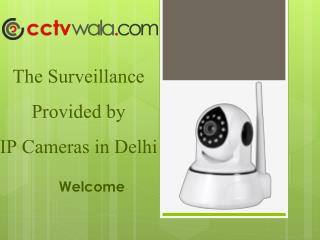 The surveillance provided by IP Cameras in Delhi