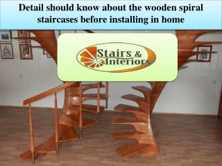 Detail should know about the wooden spiral staircases before installing in home