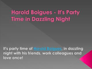 Harold Boigues - It's Party Time in Dazzling Night