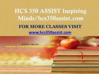 HCS 350 ASSIST Inspiring Minds/hcs350assist.com