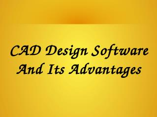 CAD Design Software And Its Advantages Works Only Under These Conditions