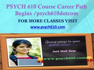 PSYCH 610 Course Career Path Begins /psych610dotcom
