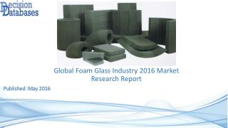 Global Foam Glass Market 2016: Industry Trends and Analysis