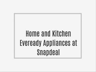 Home and Kitchen Eveready Appliances at Snapdeal