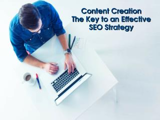 Content Creation - The Key to an Effective SEO Strategy