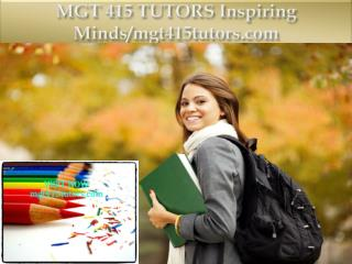 MGT 415 TUTORS Inspiring Minds/mgt415tutors.com