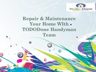 Repair & Maintenance Your Home WIth TODODone Handyman Team