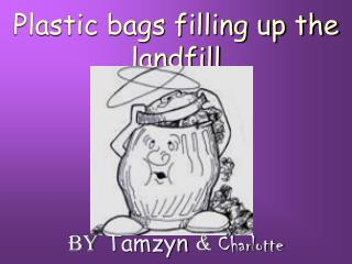 Plastic bags filling up the landfill