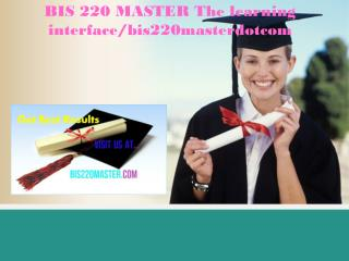 BIS 220 MASTER The learning interface/bis220masterdotcom