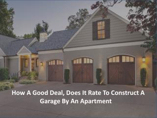 How a good deal, does it rate to construct a Garage by an Apartment