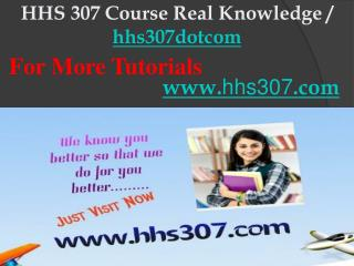 HHS 307 Course Real Knowledge / hhs307dotcom