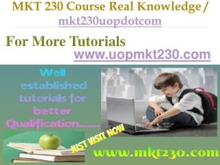 MKT 230 UOP Course Real Knowledge / mkt230uopdotcom