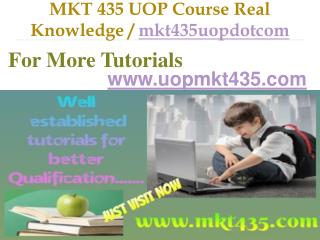 MKT 435 UOP Course Real Knowledge / mkt435uopdotcom