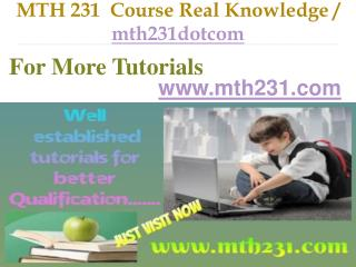 MTH 231 Course Real Knowledge / mth231dotcom