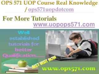 OPS 571 UOP Course Real Knowledge / ops571uopdotcom