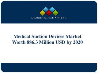 Medical Suction Devices Market Worth 886.3 Million USD by 2020