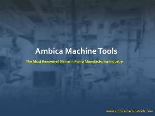 Centrifugal Pumps Manufacturer, Ambica Machine Tools