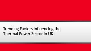 Trending Factors Influencing the Thermal Power Sector in UK