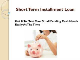 Short Term Loans- Simple Way To Tackle Your Tiny Credit Troubles