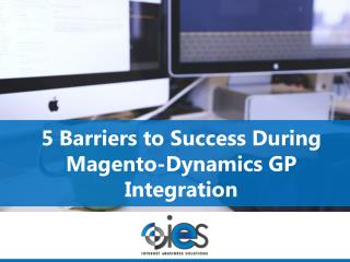 5 Barriers to Success During Magento-Dynamics GP Integration