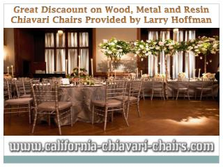 Great Discaount on Wood, Metal and Resin Chiavari Chairs Provided by Larry Hoffman