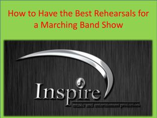 How to Have the Best Rehearsals for a Marching Band Show