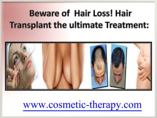 Beware of  Hair Loss! Hair Transplant the ultimate Treatment: