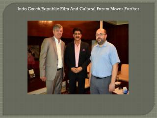 Indo Czech Republic Film And Cultural Forum Moves Further