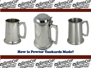 How is Pewter Tankards Made