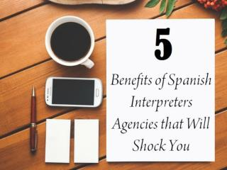 5 Benefits of Spanish Interpreters Agencies that Will Shock You