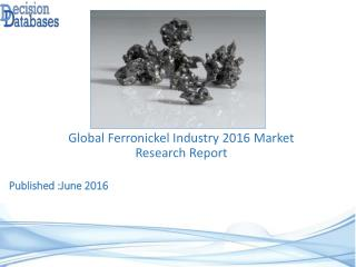 Global Ferronickel Market 2016: Industry Trends and Analysis
