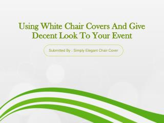 Using White Chair Covers And Give Decent Look To Your Event