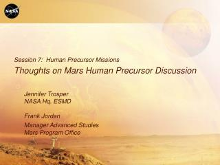 Jennifer Trosper NASA Hq. ESMD  Frank Jordan Manager Advanced Studies Mars Program Office